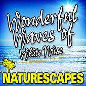 Wonderful Waves of White Noise (Nature Sounds) by Naturescape