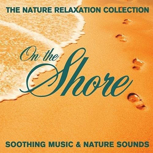 The Nature Relaxation Collection - On the Shore / Soothing Music and Nature Sounds by Various Artists