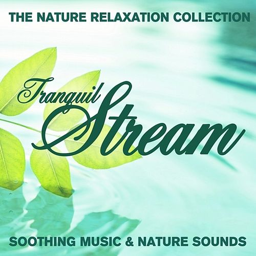 The Nature Relaxation Collection - Tranquil Streams / Soothing Music and Nature Sounds by Various Artists