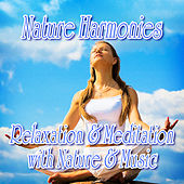 Nature Harmonies: Relaxation and Meditation with Music and Nature by Nature Sound