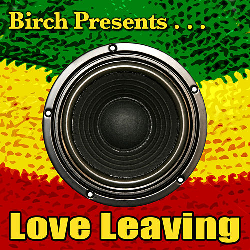 Birch Presents: Love Leaving by Various Artists