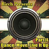 Birch Presents: Dance, Move, Live It Up Part II by Various Artists