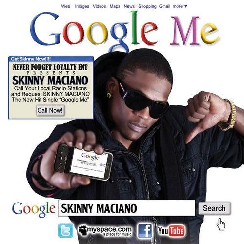 Google Me by Skinny Maciano