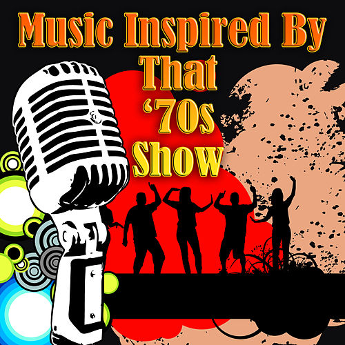 Music Inspired By That '70s Show (Re-Recorded / Remastered Versions) von Various Artists