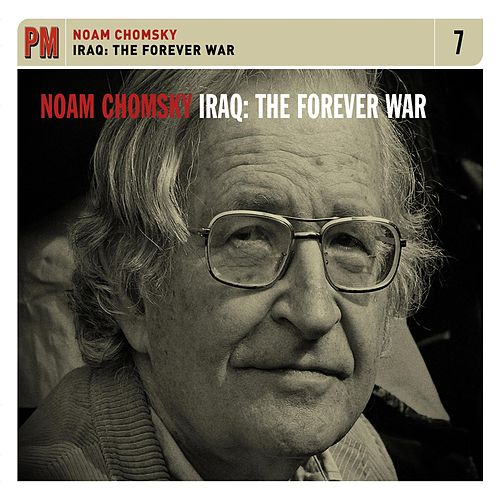 Iraq: The Forever War by Noam Chomsky