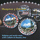 Huaynos Y Danzas - Religious and Secular Music of the Callejón de Huaylas, Peru by Various Artists