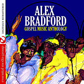 Gospel Music Anthology: Alex Bradford (Digitally Remastered) by Alex Bradford