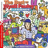 The Best Of Wyatt Pauley & Friends: Freestyle From The Top (Digitally Remastered) by Various Artists