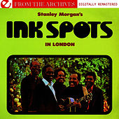 Stanley Morgan's Ink Spots In London  - From The Archives (Digitally Remastered) by The Ink Spots