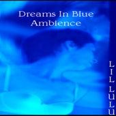 Dreams In Blue Ambience by LiL LuLu