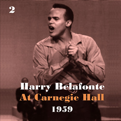 Harry Belafonte at Carnegie Hall 1959, Vol. 2 by Harry Belafonte