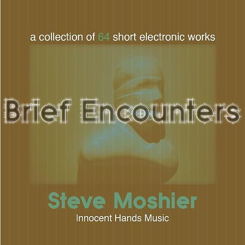 Brief Encounters: A Collection Of 64 Short Electronic Works by Steve Moshier