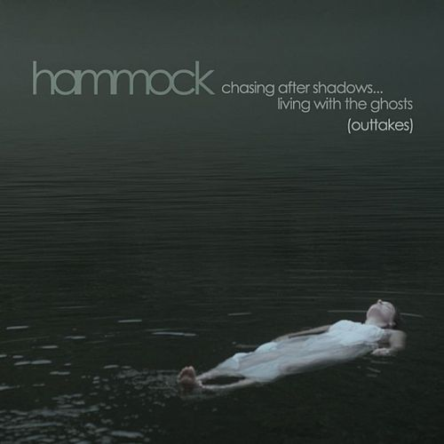 Chasing After Shadows...Living with the Ghosts (Outtakes) - EP by Hammock