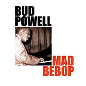 Mad Bebop by Bud Powell