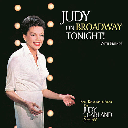 Judy On Broadway Tonight! with Friends... by Judy Garland