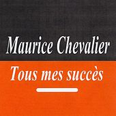 Tous mes succès - Maurice Chevalier by Maurice Chevalier