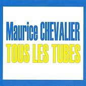 Tous les tubes - Maurice Chevalier by Maurice Chevalier