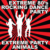 Extreme 80's Rocking Dance Party by Extreme Party Animals