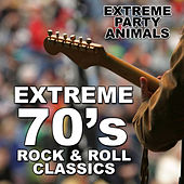 Extreme 70's Rock and Roll Classics by Extreme Party Animals