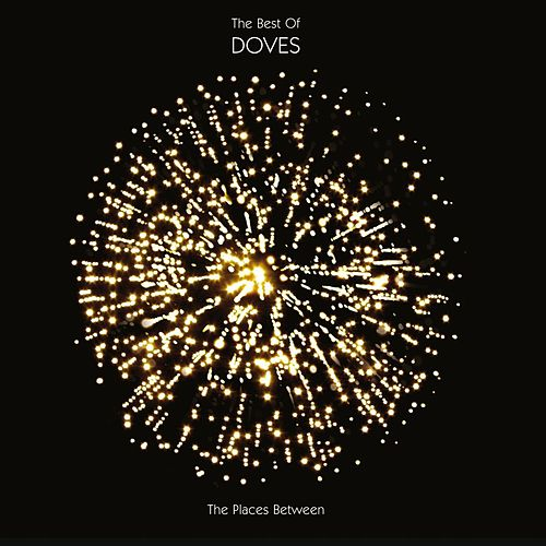 The Places Between : The Best Of Doves by Doves
