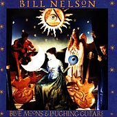Blue Moons And Laughing Guitars by Bill Nelson