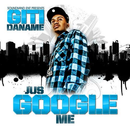 Jus Google Me by Giti