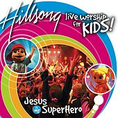 Jesus Is My Super Hero by Hillsong Kids