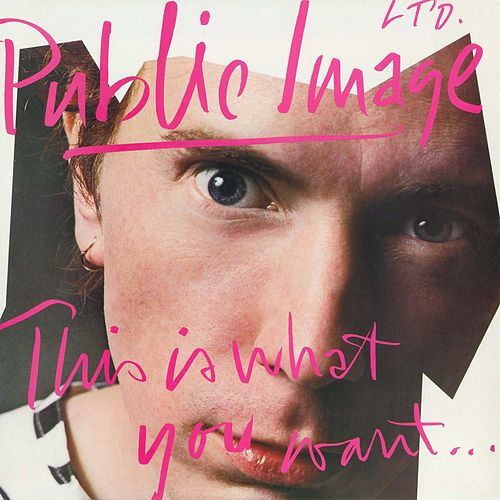This is What You Want... This Is What You Get by Public Image Ltd.