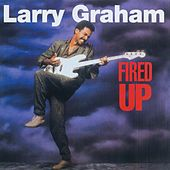 Fired Up by Larry Graham