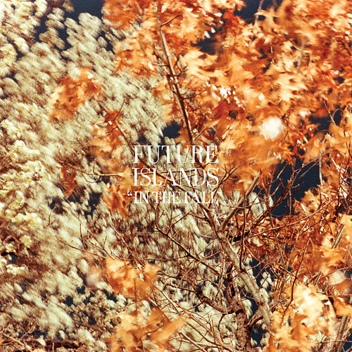In the Fall by Future Islands