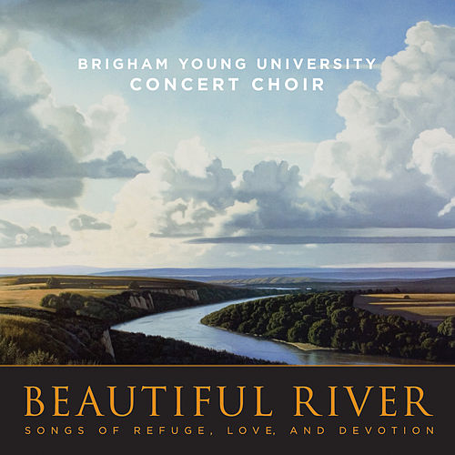 Beautiful River: Songs of Refuge, Love, and Devotion by BYU Concert Choir