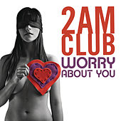 Worry About You by 2AM Club