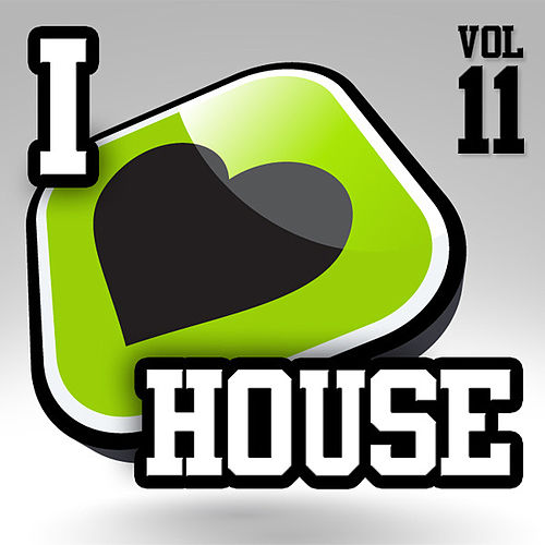 I Love House, Vol. 11 by Various Artists