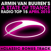A State Of Trance Radio Top 15 - April 2010 by Various Artists