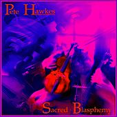 Sacred Blasphemy: Violin Concerto in E Major by Pete Hawkes