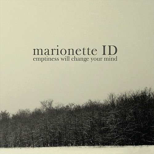 Emptiness Will Change Your Mind by Marionette ID