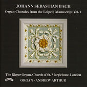 Organ Chorales from the Leipzig Manuscript / The Rieger Organ of Marylebone Parish Church, London by Andrew Arthur