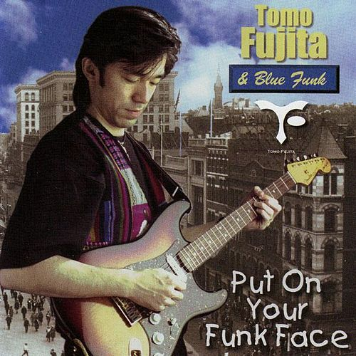 Put On Your Funk Face by Tomo Fujita