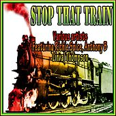 Stop That Train by Various Artists
