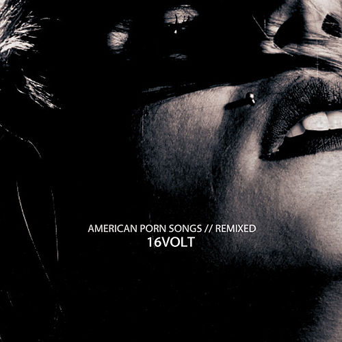 American Porn Songs // Remixed (Deluxe) by 16 Volt