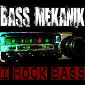 I Rock Bass by Bass Mekanik