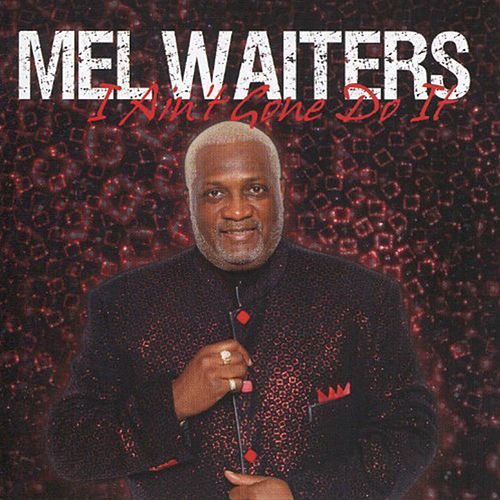 I Ain't Gone Do It by Mel Waiters