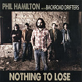 Nothing to Lose by Phil Hamilton and the Backroad Drifters