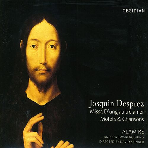 Josquin Des Prez: Missa D'Ung Aulre Amer / Motets / Chansons by Andrew Lawrence-King