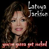 You're Gonna Get Rocked by Latoya Jackson