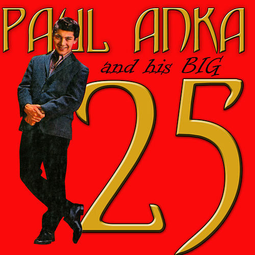 Paul Anka And His Big 25 by Paul Anka