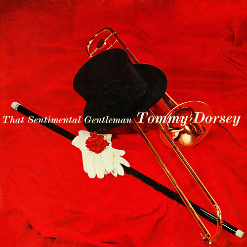 That Sentimental Gentleman by Tommy Dorsey