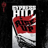 Rise Up by Cypress Hill