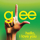 Hello, I Love You (Glee Cast Version) by Glee Cast