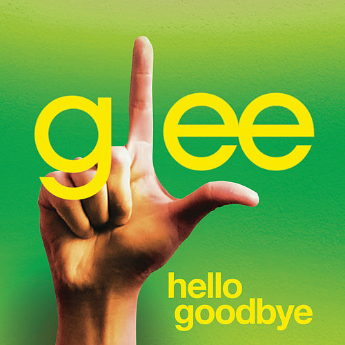 Hello Goodbye (Glee Cast Version) by Glee Cast